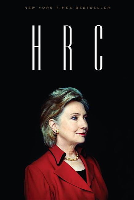 HRC: State Secrets and the Rebirth of Hillary Clinton. Jonathan Allen, Amie Parnes