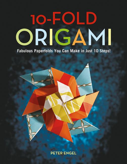 10-Fold Origami: Fabulous Paperfolds You Can Make in Just 10 Steps!: Origami Book with 26...