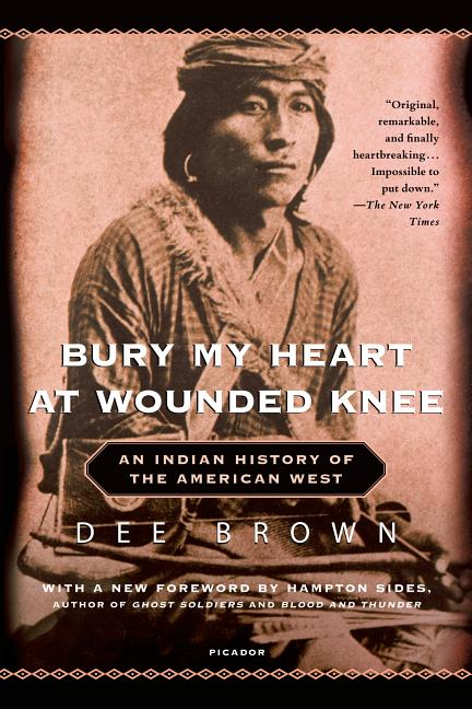 Bury My Heart at Wounded Knee: An Indian History of the American West. Dee Brown.
