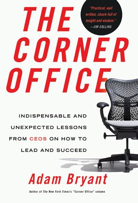 The Corner Office: Indispensable and Unexpected Lessons from CEOs on How to Lead and Succeed....