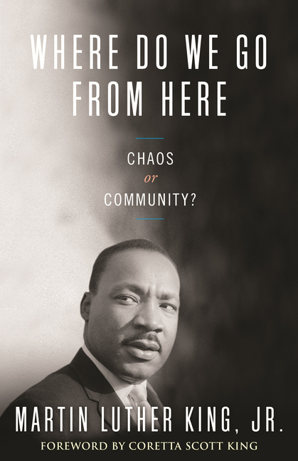 Where Do We Go from Here: Chaos or Community? (King Legacy). Dr. Martin Luther King Jr