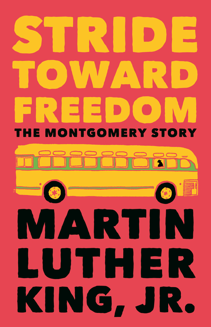 Stride Toward Freedom: The Montgomery Story (King Legacy). Martin Luther King