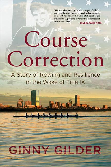 Course Correction: A Story of Rowing and Resilience in the Wake of Title IX. Ginny Gilder.