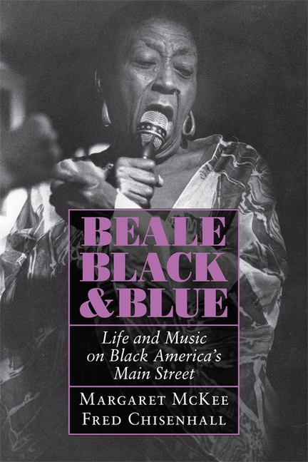 Beale Black and Blue: Life and Music on Black America's Main Street. Margaret McKee, Fred Chisenhall