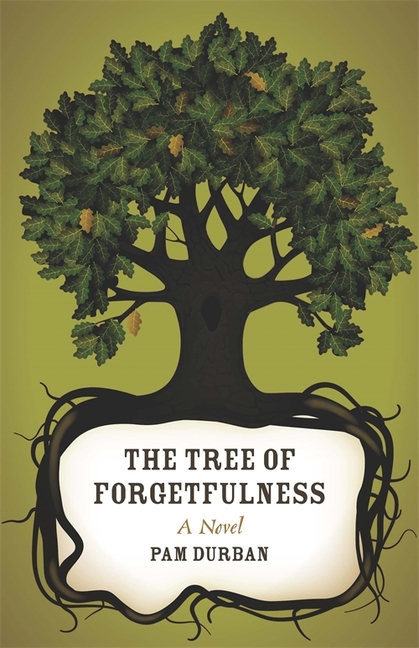 The Tree of Forgetfulness: A Novel (Yellow Shoe Fiction) [SIGNED]. Pam Durban