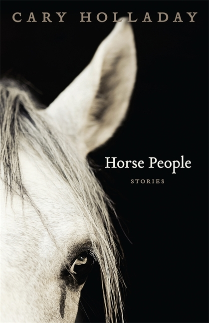 Horse People: Stories (Yellow Shoe Fiction). Cary Holladay