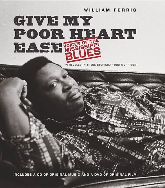 Give My Poor Heart Ease: Voices of the Mississippi Blues [SIGNED]. William Ferris