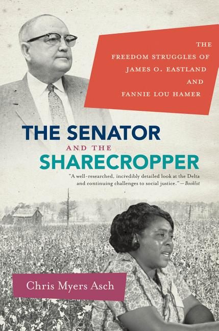 The Senator and the Sharecropper: The Freedom Struggles of James O. Eastland and Fannie Lou Hamer...