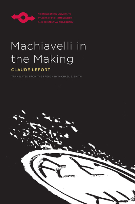 Machiavelli in the Making (Studies in Phenomenology and Existential Philosophy). Claude Lefort.
