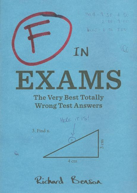 F in Exams: The Very Best Totally Wrong Test Answers (Unique Books, Humor Books, Funny Books for Teachers). Richard Benson.