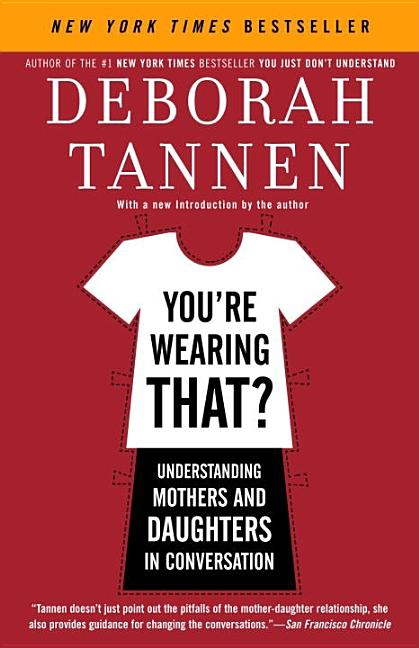 You're Wearing That?: Understanding Mothers and Daughters in Conversation. Deborah Tannen.