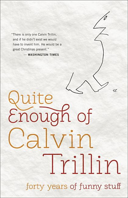 Quite Enough of Calvin Trillin: Forty Years of Funny Stuff. Calvin Trillin