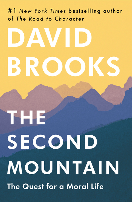 The Second Mountain: The Quest for a Moral Life. David Brooks