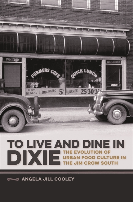 To Live and Dine in Dixie: The Evolution of Urban Food Culture in the Jim Crow South (Southern...