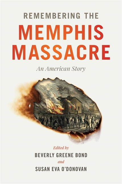Remembering the Memphis Massacre: An American Story. Beverly Greene Bond, Susan Eva O'Donovan