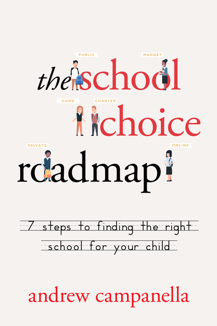 The School Choice Roadmap: 7 Steps to Finding the Right School for Your Child. Andrew Campanella.