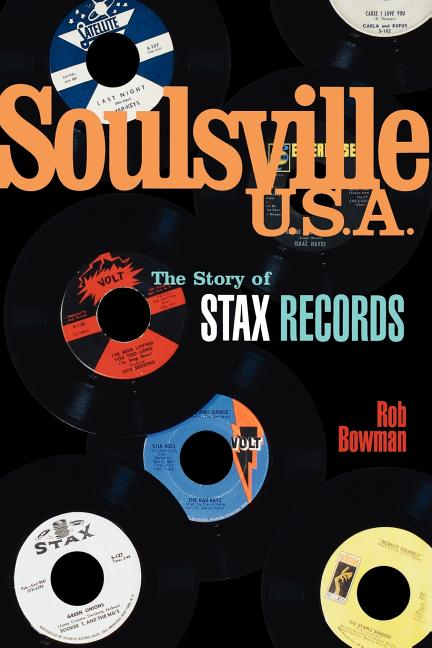 Soulsville, U.S.A.: The Story of Stax Records. Rob Bowman