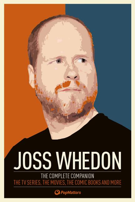 Joss Whedon: The Complete Companion: The TV Series, the Movies, the Comic Books, and More....