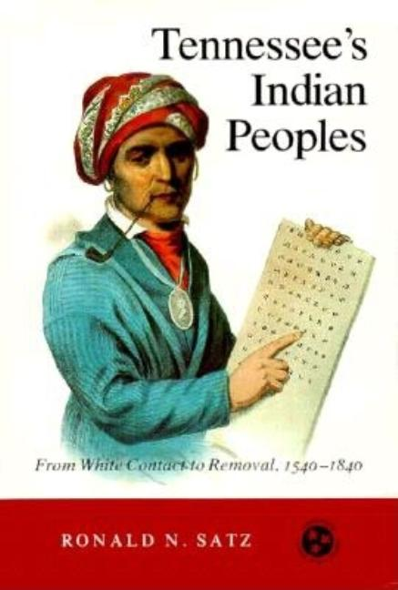 Tennessee's Indian Peoples: from White Contact to Removal, 1540-1840. Ronald N. Satz.