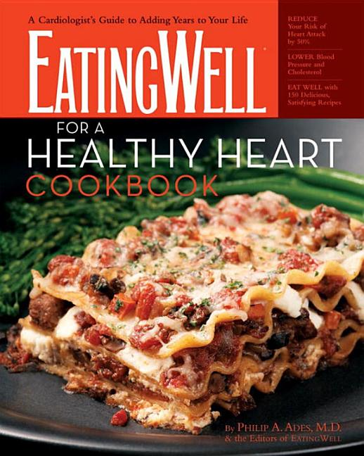 The EatingWell for a Healthy Heart Cookbook: 150 Delicious Recipes for Joyful, Heart-Smart Eating...