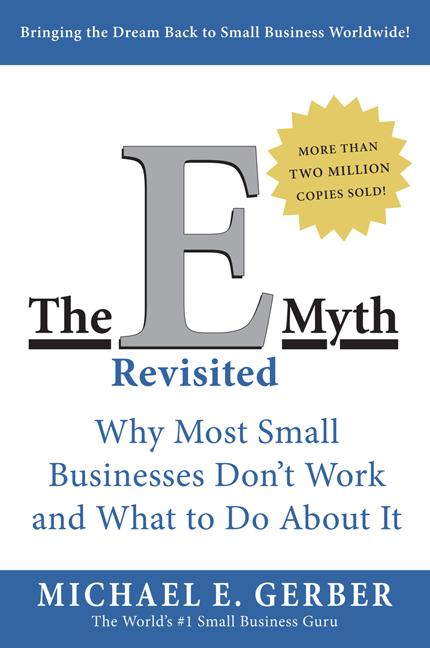 The E-Myth Revisited: Why Most Small Businesses Don't Work and What to Do About It. Michael E....