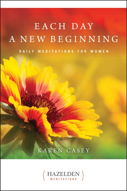 Each Day a New Beginning: Daily Meditations for Women (Hazelden Meditations). Karen Casey