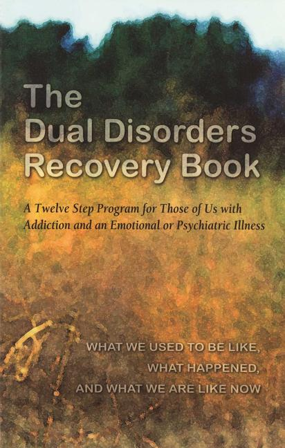 The Dual Disorders Recovery Book: A Twelve Step Program for Those of Us with Addiction and an...