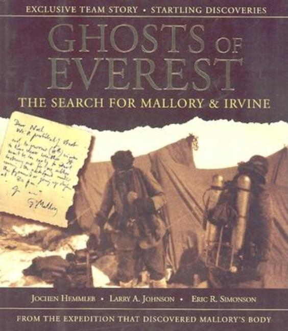 Ghosts of Everest: The Search for Mallory & Irvine. Jochen Hemmleb, Larry A. Johnson, Eric R....
