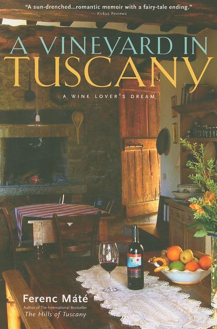 A Vineyard in Tuscany: A Wine Lover's Dream. Ferenc Mát&eacute