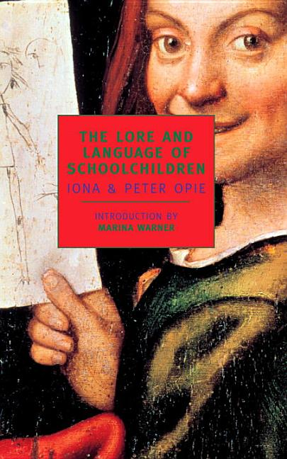 The Lore and Language of Schoolchildren (New York Review Books Classics). Iona Opie, Peter Opie.
