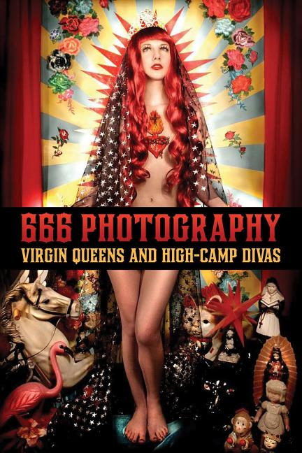666 Photography: Virgin Queens and High-Camp Divas. Gayla Partridge