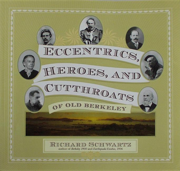 Eccentrics, Heroes, and Cutthroats of Old Berkeley [SIGNED]. Richard Schwartz
