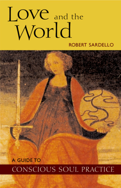 Love and the World: A Guide to Conscious Soul Practice. Robert Sardello