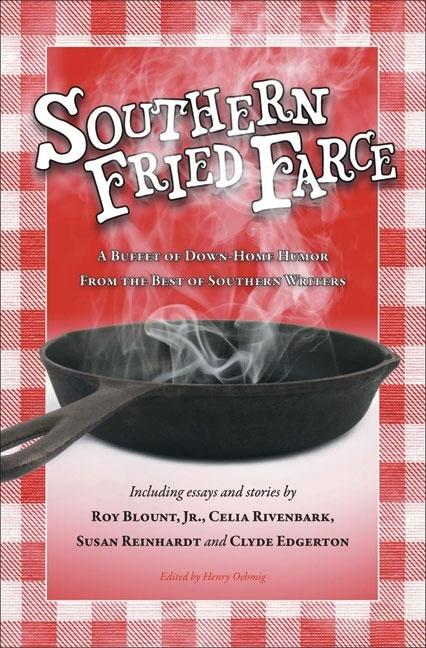 Southern Fried Farce: A Buffet of Down-Home Humor from the Best of Southern Writers [SIGNED]....