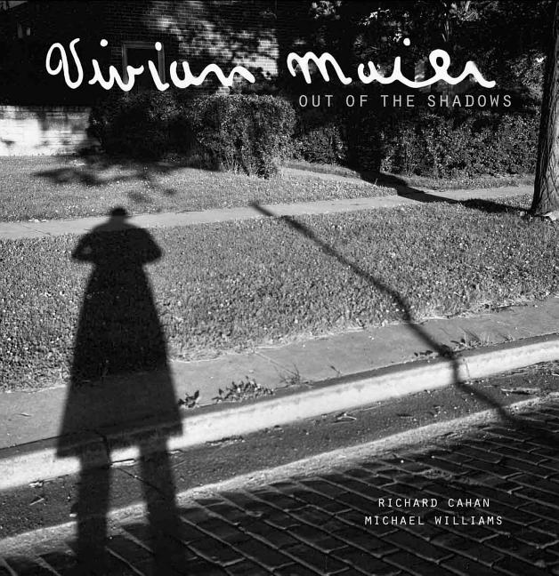 Vivian Maier: Out of the Shadows. Richard Cahan, Michael Williams.