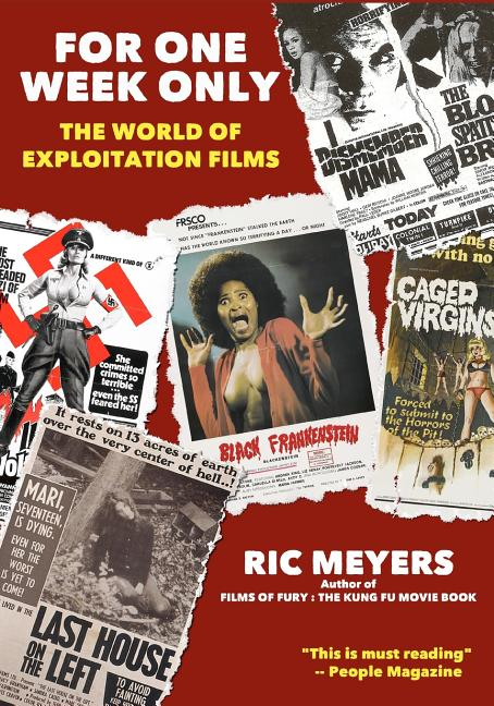 For One Week Only: The world of exploitation films. Ric Meyers