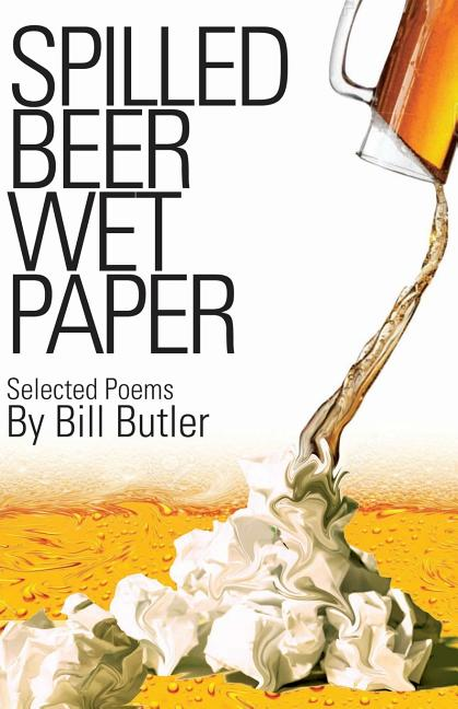 Spilled Beer Wet Paper. Bill Butler