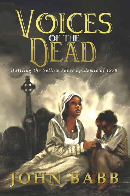 Voices of the Dead: Battling the Yellow Fever Epidemic of 1878: A Novel (Creole Voices). John Babb