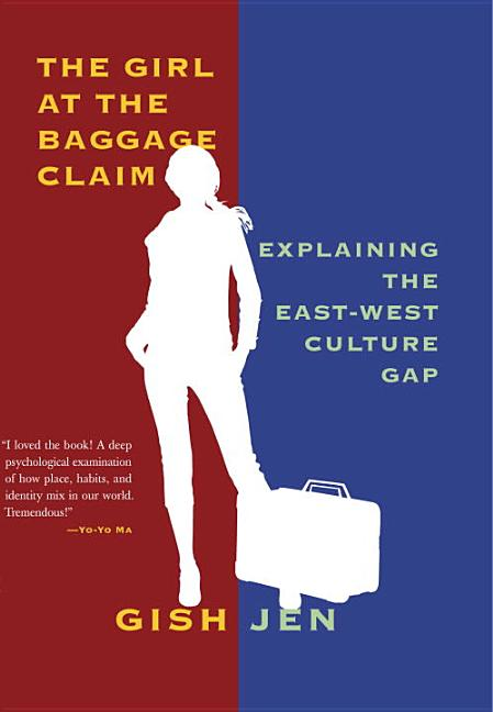 The Girl at the Baggage Claim: Explaining the East-West Culture Gap. Gish Jen