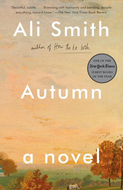 Autumn: A Novel (Seasonal Quartet). Ali Smith