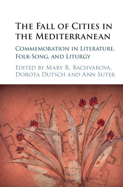The Fall of Cities in the Mediterranean: Commemoration in Literature, Folk-Song, and Liturgy....