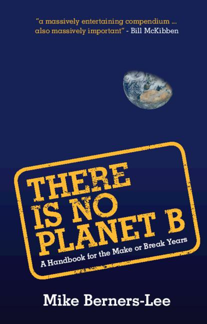 There Is No Planet B (A Handbook for the Make or Break Years). Mike Berners-Lee.