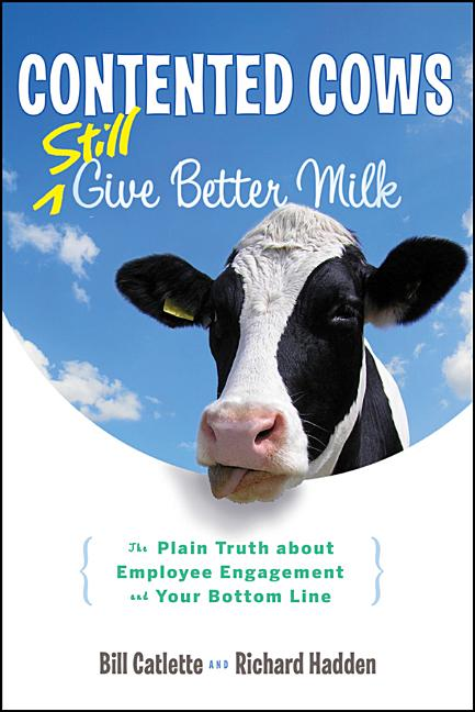 Contented Cows Still Give Better Milk, Revised and Expanded: The Plain Truth about Employee...
