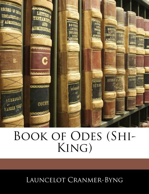 Book of Odes (Shi-King). Launcelot Cranmer-Byng