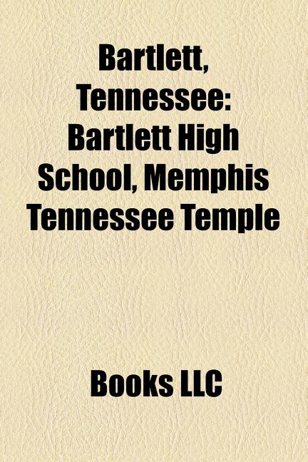 Bartlett, Tennessee: Bartlett High School, Memphis Tennessee Temple. LLC Books