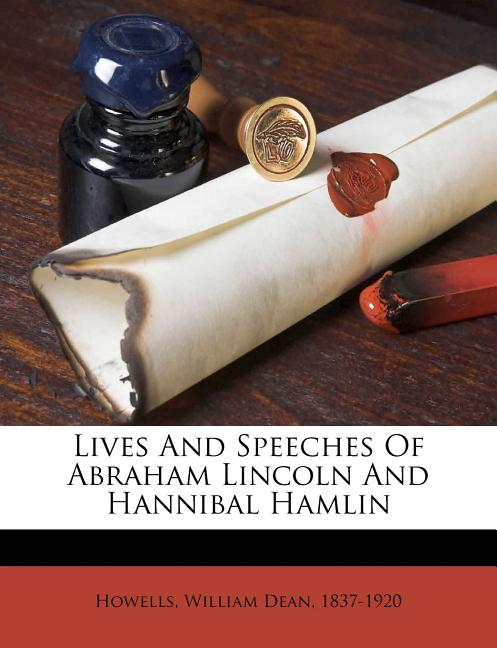 Lives and speeches of Abraham Lincoln and Hannibal Hamlin. William Dean Howells.