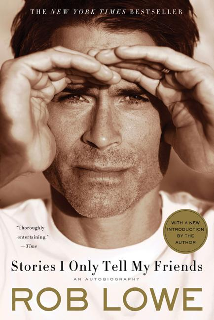 Stories I Only Tell My Friends: An Autobiography. Rob Lowe