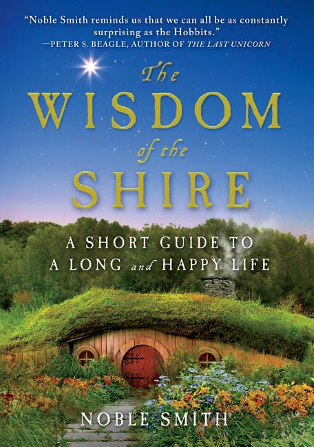 The Wisdom of the Shire: A Short Guide to a Long and Happy Life. Noble Smith.