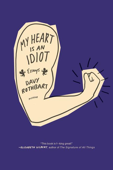 My Heart Is an Idiot: Essays. Davy Rothbart