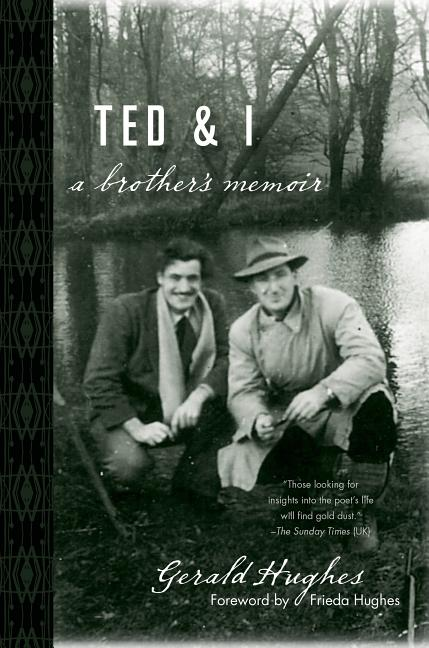 Ted and I: A Brother's Memoir by Gerald Hughes. Gerald Hughes.